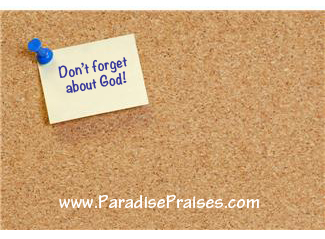 Don't forget about God www.paradisepraises.com
