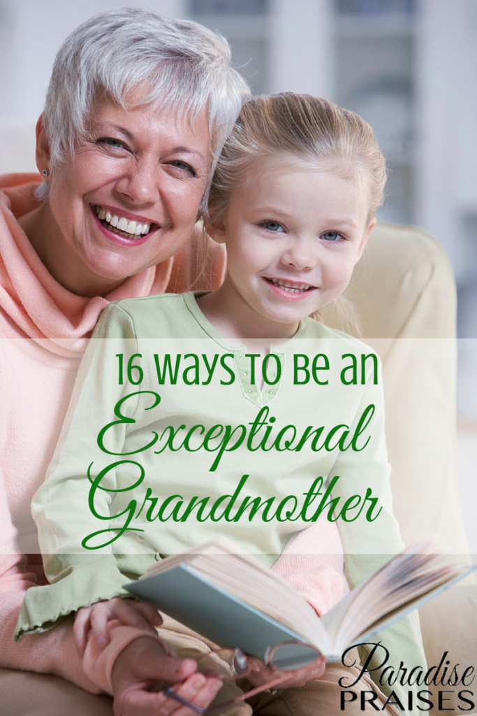 16 Ways to be a Good Grandmother via ParadisePraises.com