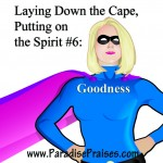 Laying Down the Cape, Putting on the Spirit: Goodness www.ParadisePraises.com