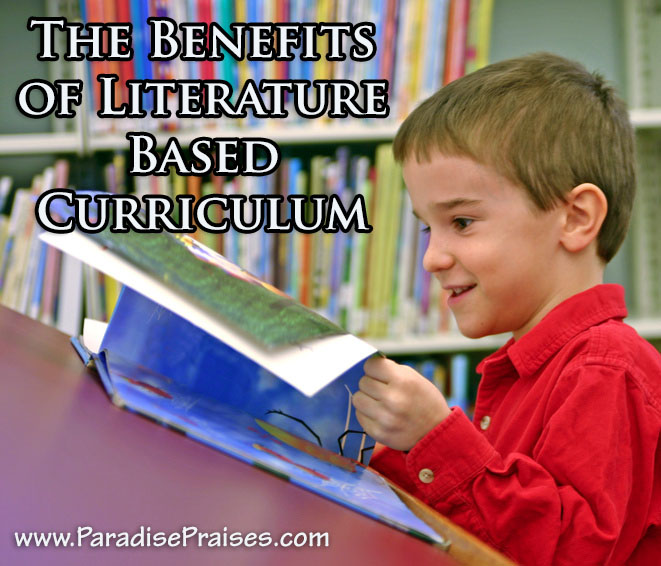 Benefits of a Literature Based Curriculum www.paradisepraises.com