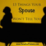13 things your spouse won't tell you www.ParadisePraises.com
