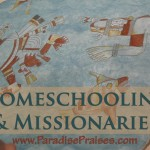 Homeschooling and missionaries - encouragement and insights www.ParadisePraises.com