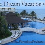 Mexico dream vacation with kids www.ParadisePraises.com