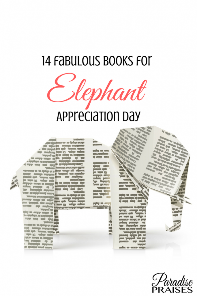 14 elephant books for elephant appreciate day via paradisepraises.com