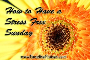 How to Have a Stress Free Sunday www.ParadisePraises.com