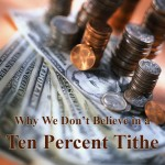 Why We Don't Believe in a Ten Percent Tithe www.ParadisePraises.com