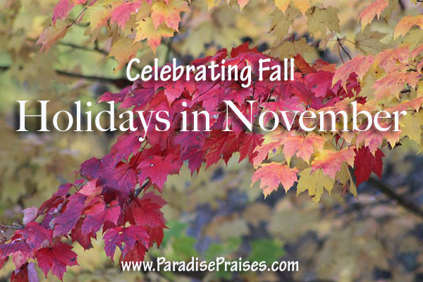 Holidays in November/Celebrating Fall www.ParadisePraises.com