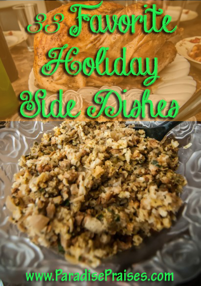 33 Favorite Holiday Side Dishes www.ParadisePraises.com