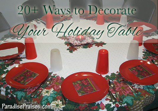 Decorating your Christmas Table www.ParadisePraises.com