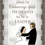 How to encourage your husband to be a leader www.ParadisePraises.com