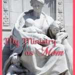 My Ministry as Mom - encouragement for moms www.ParadisePraises.com