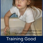 Training Children to Good Habits www.ParadisePraises.com
