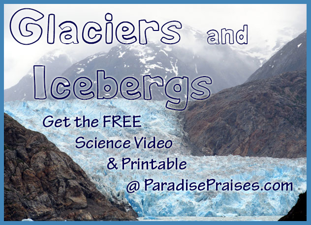 glaciers & iceberg science activity, video & free printable www.ParadisePraises.com