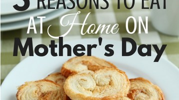 5 Reasons to Eat at Home on Mother's Day