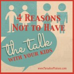 "4 reasons not to have ""the talk"" with your kids www.ParadisePraises.com"