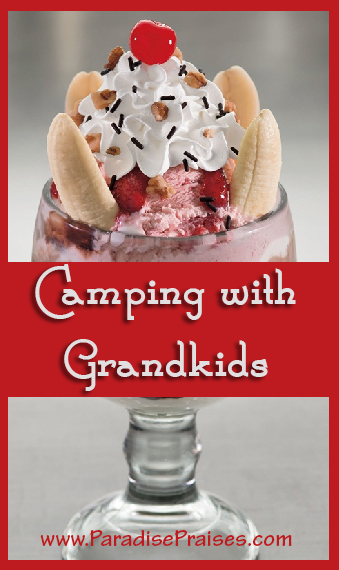 Tips and inspiration for camping with grandkids, grandchildren, www.ParadisePraises.com
