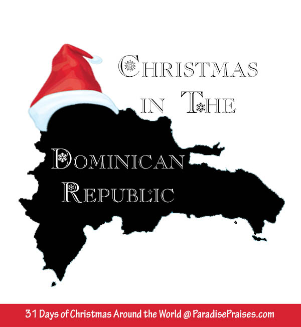 Dominican Republic Christmas, Christmas Around the World @ParadisePraises.com