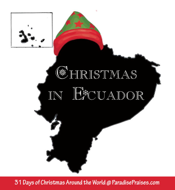 Christmas in Ecuador, part of Christmas Around the World series @ ParadisePraises.com