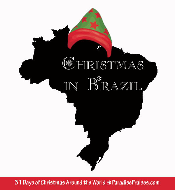 Christmas in Brazil, Christmas Around the World @ParadisePraises.com
