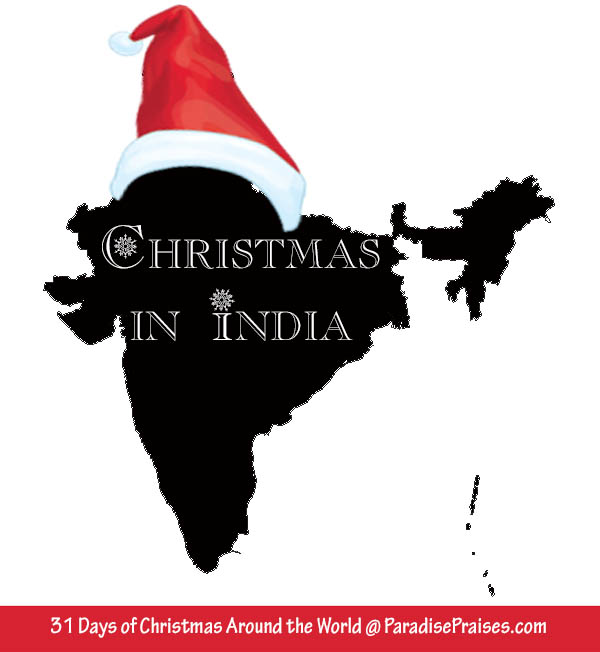 Christmas in India, Christmas around the world @ParadisePraises.com