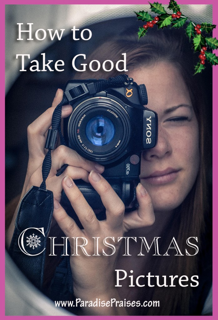 How to take good Christmas Pictures @ParadisePraises.com