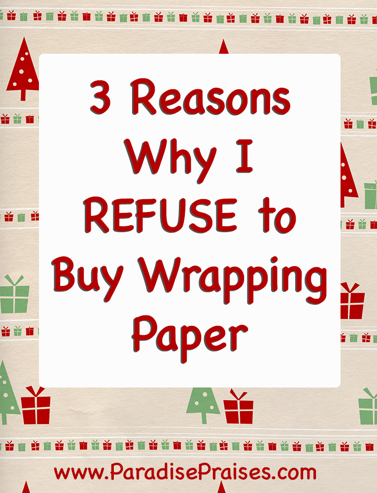 3 Reasons Why I Refuse to Buy Wrapping Paper @ParadisePraises.com