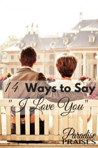 """When words fail you here are 14 ways to say """"I Love You"""" to your husband. ParadisePraises.com"""