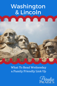 Washington & Linkcoln Resources for Presidents Day and a Link up @ParadisePraises.com