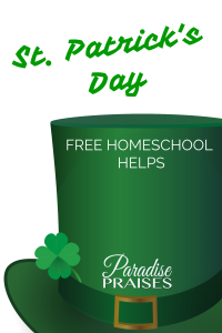 Free Homeschool Helps for St. Patrick's Day at www.Paradisepraises.com (link up)