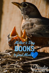 Mother's Day Books to Feed Mom's Heart, paradisepraises.com