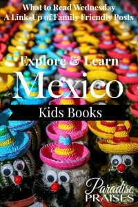 Explore and learn about Mexico through this children's book list. Family friendly weekly link-up. ParadisePraises.com