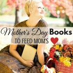 The Mom or Grandma in your family will love these mothers day books. Feed her heart with this booklist selected just for her.