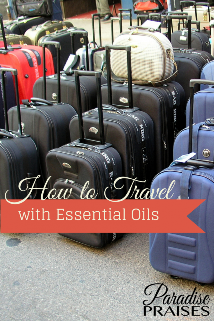 How to Travel with Essential Oils by ParadisePraises.com