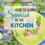 How to Learn Spanish in the Kitchen via ParadisePraises.com