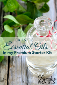 How I use Essential Oils - the ones that come in the Premium Starter Kit Paradisepraises.com