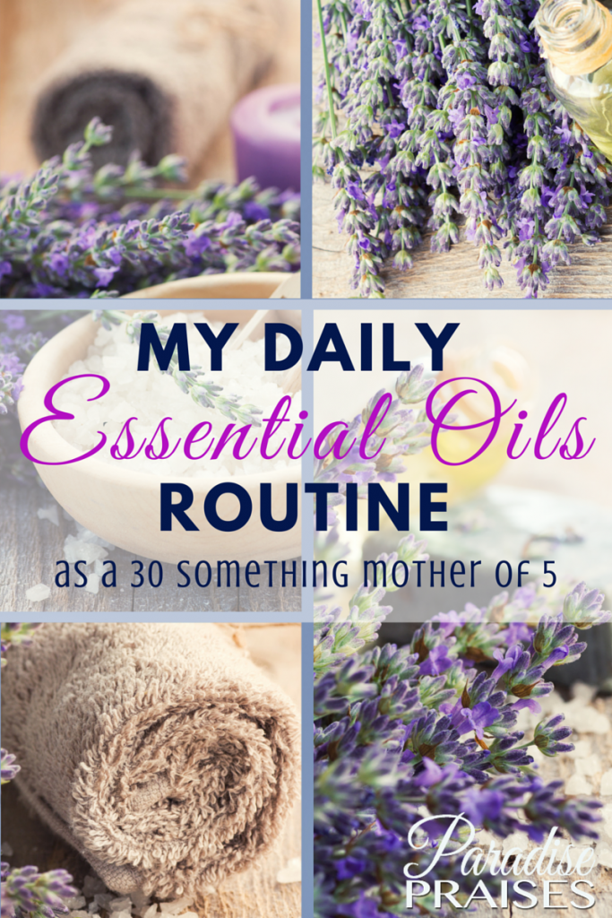 My Daily Essential Oils Routine as a 30 Something Mother of five @ParadisePraises.com