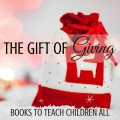 The gift of giving, books to teach children all about giving to others. What to Read Link Up. ParadisePraises.com