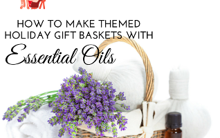 Essential Oil Themed Holiday Gift Basket Ideas
