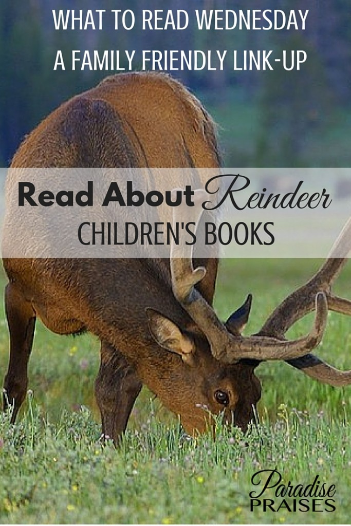 Read all about reindeer this week in What to Read Wednesday Family Friendly Link-up. ParadisePraises.com