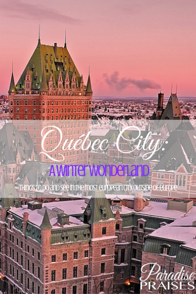 Québec City: Things to do and see in the Winter Wonderland