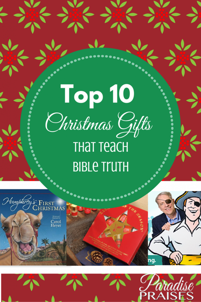 Top 10 Christmas Gifts that Teach Bible Truth via ParadisePraises.com