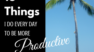 Things I Do Almost Every Day to Be More Productive