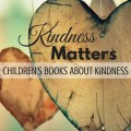 Children's books all about kindness because kindness matters. Including a family friendly link-up, What to Read Wednesday. ParadisePraises.com
