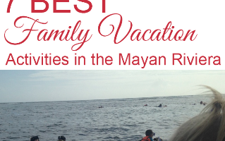 7 Best Family Vacation Ideas in the Mayan Riviera