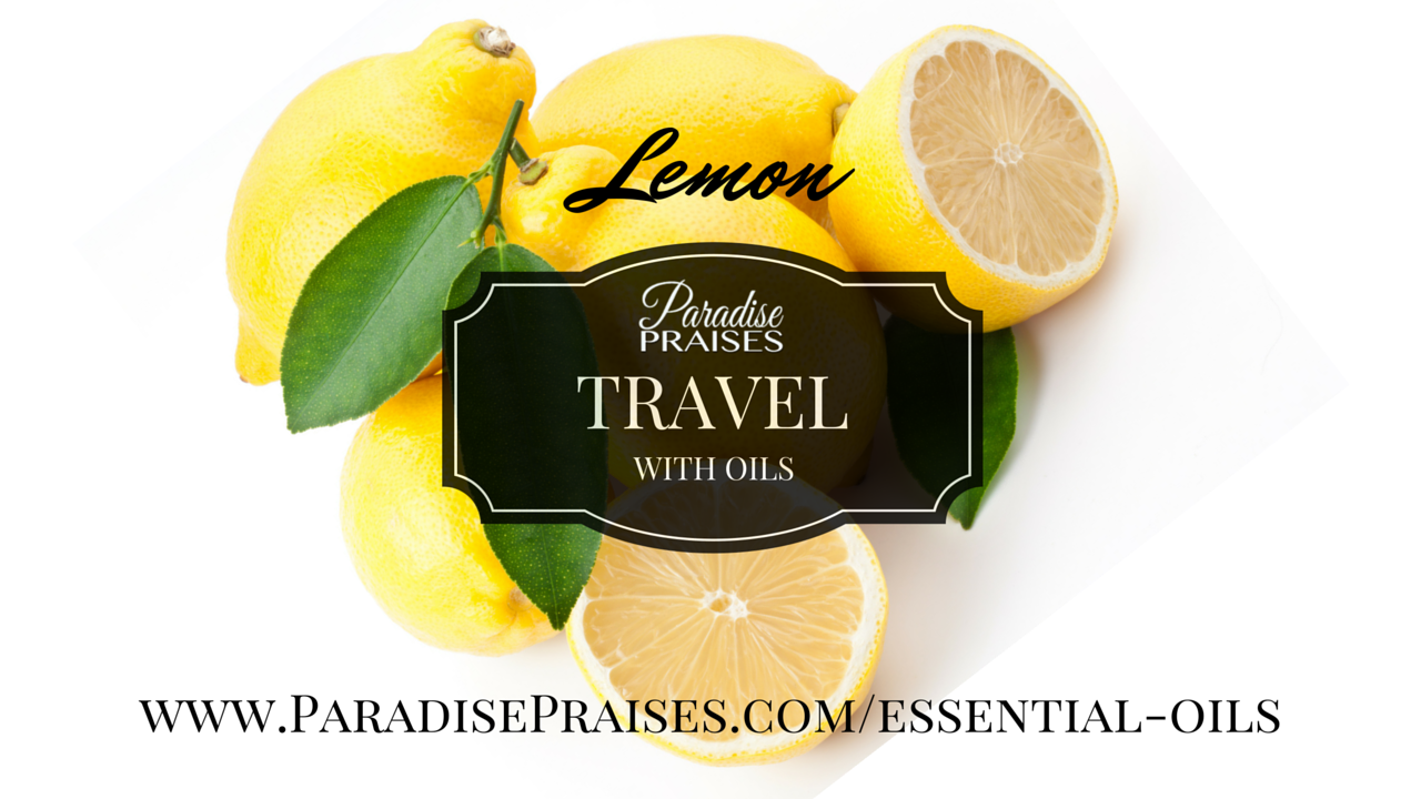 lemon essential oil and how to use it for travel via ParadisePraises.com