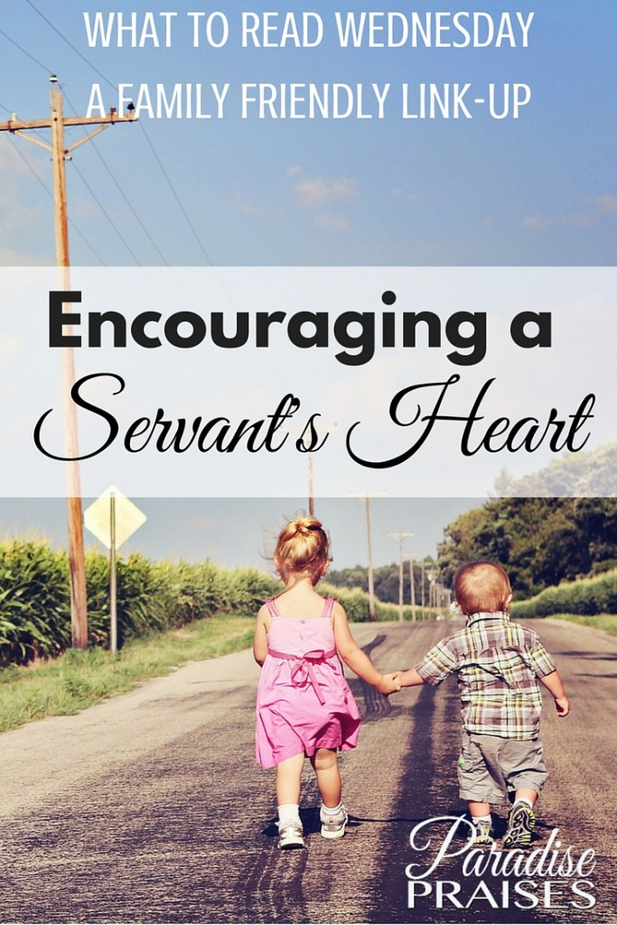 Servant's heart books encourage children to help and serve their friends and neighbors. What to Read Wednesday. ParadisePraises.com