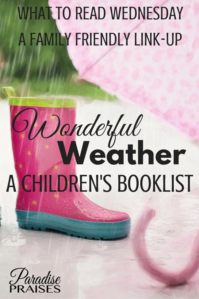 Weather books and a fun booklist for kids of all ages. You are invited to link-up your family favorite posts in this week's What to Read Wednesday.