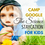 CAMP GOOGLE, The Science Staycation for kids