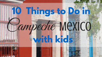 10 Things to do in Campeche with Kids