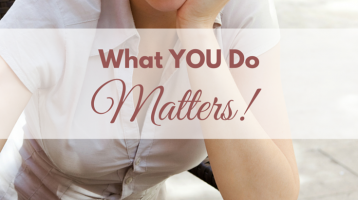 What You Do Matters!
